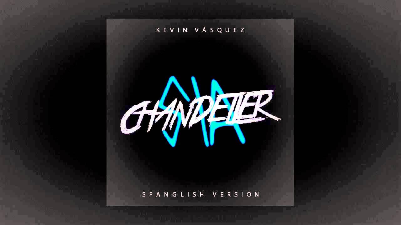 Kevin Vasquez Ft. Sia - Chandelier (Spanglish Version) - YouTube