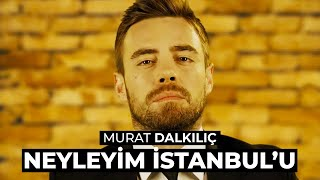 Murat Dalkılıç - Neyleyim İstanbul'u (Akustik) thumbnail