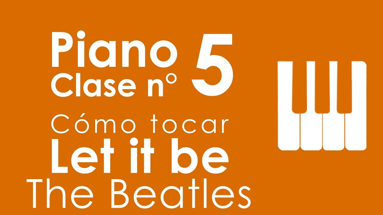 Como tocar Let it be, The Beatles | Piano, Clase 5