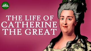 Catherine the Great Documentary - Biography of the life of Catherine the Great