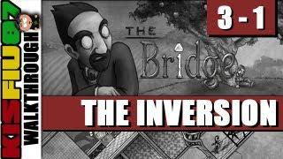 The Bridge Walkthrough - Chapter 3-1: The Inversion (PC HD)