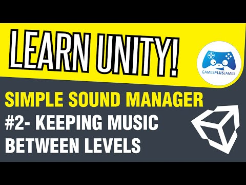 Unity Simple Audio Manager #2   Keeping Music Between Levels