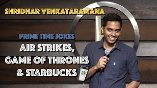 Download Air Strikes, Game Of Thrones & Starbucks | Indian Stand Up Comedy | Shridhar Venkataramana Mp3 and Videos