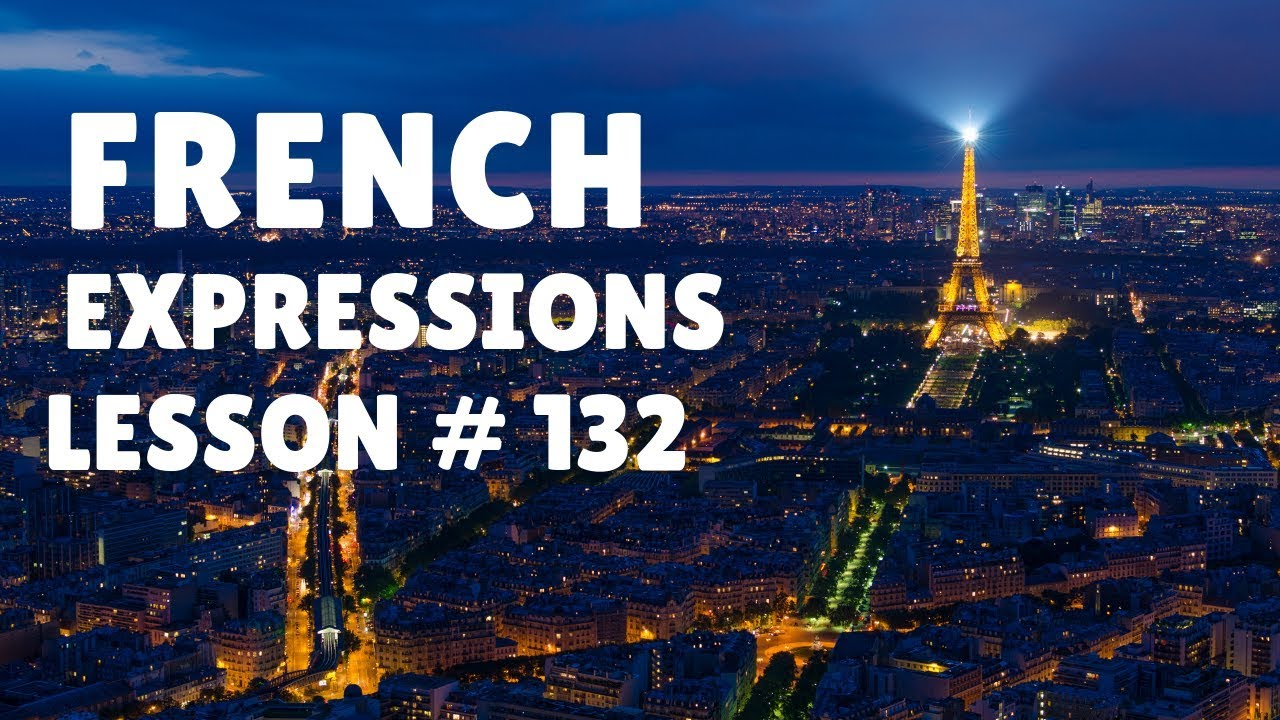 FRENCH EXPRESSIONS with Pronunciation Guide: Lesson #132