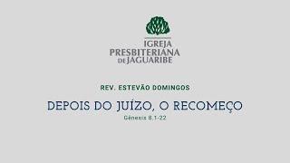 Depois do juízo, o recomeço | Gn 8:1-22 | Rev. Estevão Domingos (IPJaguaribe)