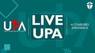 LIVE UPA - A CONFUSÃO EVANGÉLICA