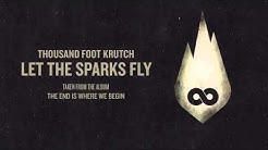 Thousand Foot Krutch: Let The Sparks Fly (Official Audio)