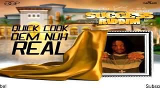 Quick Cook – Dem Nuh Real [Success Riddim] - July 2016