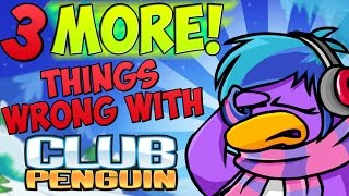 3 MORE Things Wrong with Club Penguin