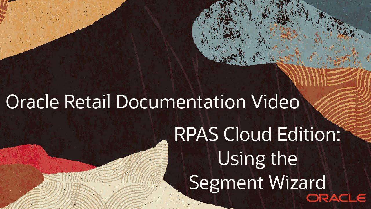 Retail Documentation–RPAS Cloud Edition: Segment Wizard