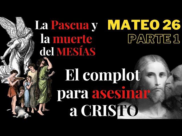 Mateo 26 - parte 1 - El complot para asesinar a Cristo - La Pascua y la muerte del Mesías
