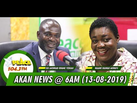 AKAN NEWS @6AM ON PEACE FM, OKAY FM, NEAT FM, HELLO FM (13/08/2019)