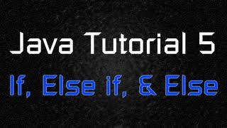Java Tutorial 5 - Conditional Statements (If, else if, else)