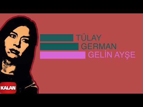Tülay German - Gelin Ayşe - [ Burçak Tarlası © 2000 Kalan Müzik ]