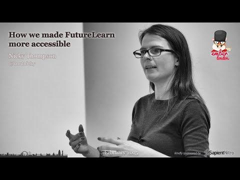 How We Made FutureLearn More Accessible, By Nicky Thompson @ Ember London