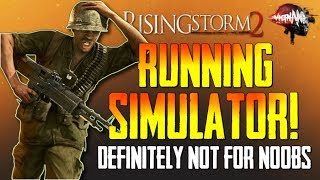 """Rising Storm 2: Vietnam - """"The Running & Dying Simulator!""""...Definitely NOT for Noobs!"""