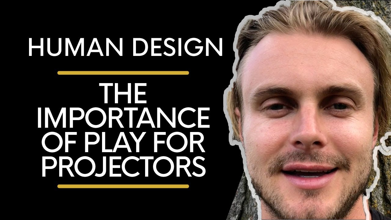 Human Design | The Importance of Play for Projectors