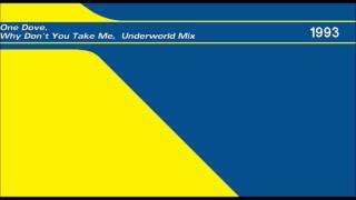 One Dove - Why Dont You Take Me [Underworld Mix]