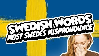 Swedish Words Most Swedes Mispronounce
