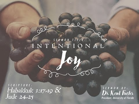 Intentional Joy (Habakkuk 3:17-19 & Jude 24-25) Dr. Kent Fuchs