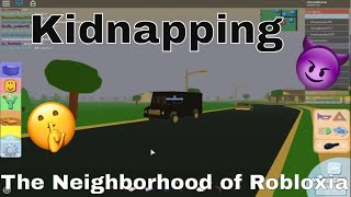 The Neighborhood of Robloxia~Kidnapping~Gameplay/Roleplay