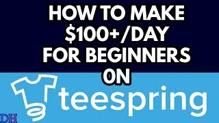 How To Make Money With Teespring In 2019 As A Total Beginner (STEP BY STEP)