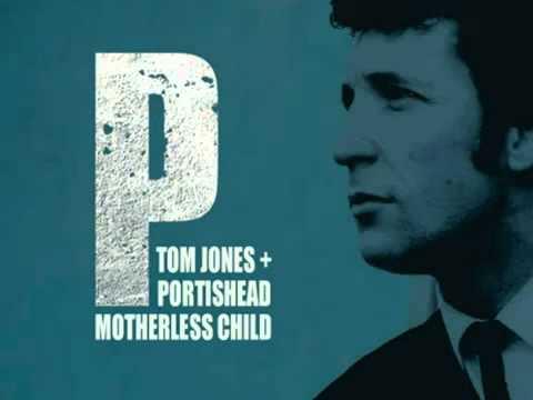 portishead and tom jones  motherless child