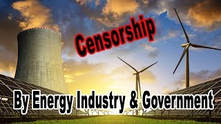 Censorship Through The Collusion Of The Energy Industry And Government