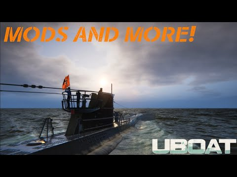 UBOAT || Mods And More!