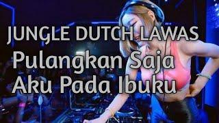 Dj Jungle Dutch | Pulangkan Saja Aku Pada Ibuku | Full Bass Terbaru2020