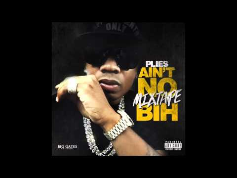 Plies - Intro Ain&39;t No Mixtape Bih