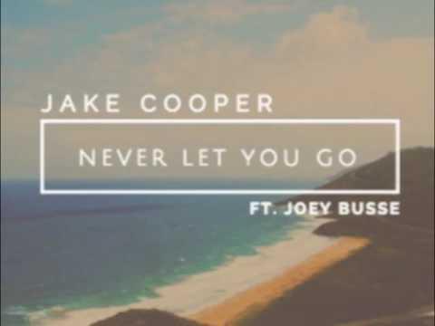 Never Let You Go - Jake Cooper (ft. Joey Busse)