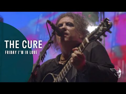 THE CURE - FRIDAY I'M IN LOVE (40 LIVE - CURÆTION-25 + ANNIVERSARY)