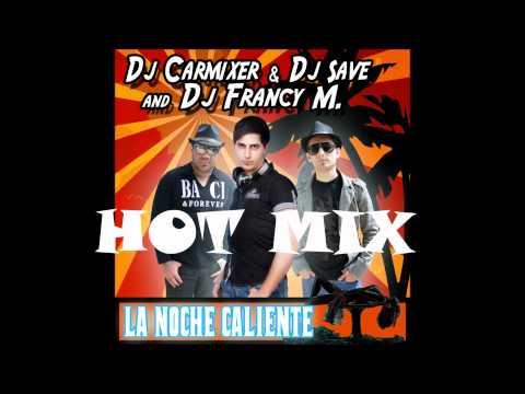 LA NOCHE CALIENTE HOT MIX - DJ CARMIXER & DJ SAVE AND DJ FRANCY M FEAT RICK FLOW