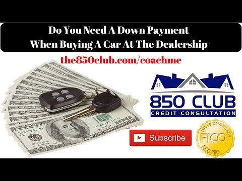 Do You Need A Down Payment When Buying A Car At The Dealership - The850club.com/coahcme