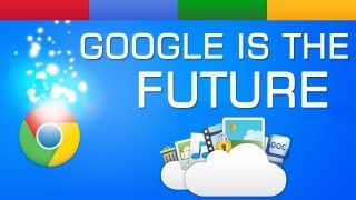 Google is the Future | Fiber | Chrome OS | Android