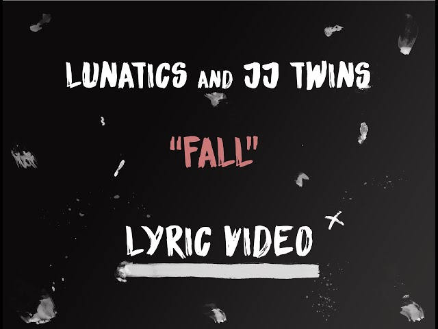 Lunatics & JJ Twins - Fall [Official Lyric Video]
