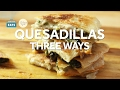 How to Make Quesadillas Three Ways