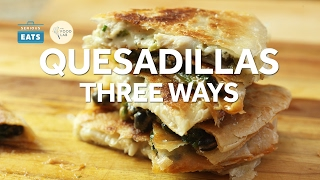 How to Make Quesadillas Three Ways