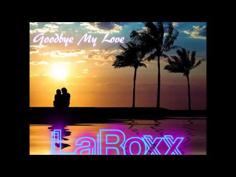 LaRoxx Project - Goodbye My Love (New Official 2018 Single)