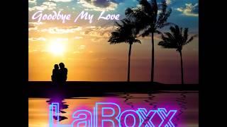 LaRoxx Project - Goodbye My Love (New Official 2018 Single)