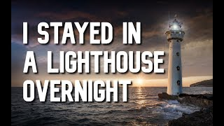 """""""I Stayed in a Lighthouse Overnight"""""""