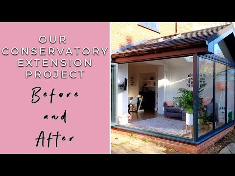 OUR MODERN CONSERVATORY EXTENSION- BEFORE AND AFTER (OUR HOM