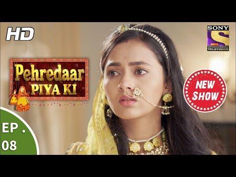 Pehredaar Piya Ki - पहरेदार पिया की - Ep 08 - 26th July, 2017