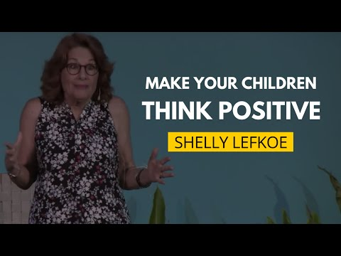 How To Make Your Children Think Positive | Shelly Lefkoe
