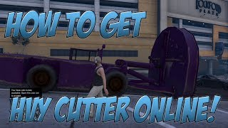 (Patched) How to Get HVY CUTTER in GTA V Online!