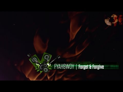 FYAHBWOY - Forget & Forgive - (LYRICS VIDEO)