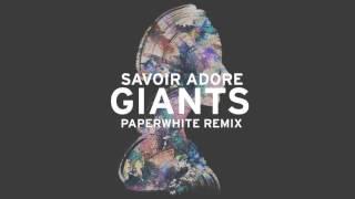 Savoir Adore - Giants (Paperwhite Remix) [Audio]