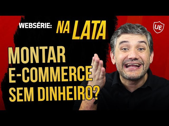 MONTAR E-COMMERCE DO ZERO, SEM DINHEIRO, DÁ CERTO? NA LATA - EP. 01
