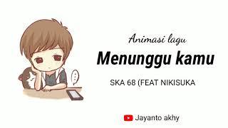 Download lagu Video animasi Lirik lagu Menunggu kamu (Ska 68) (feat nikisuka)